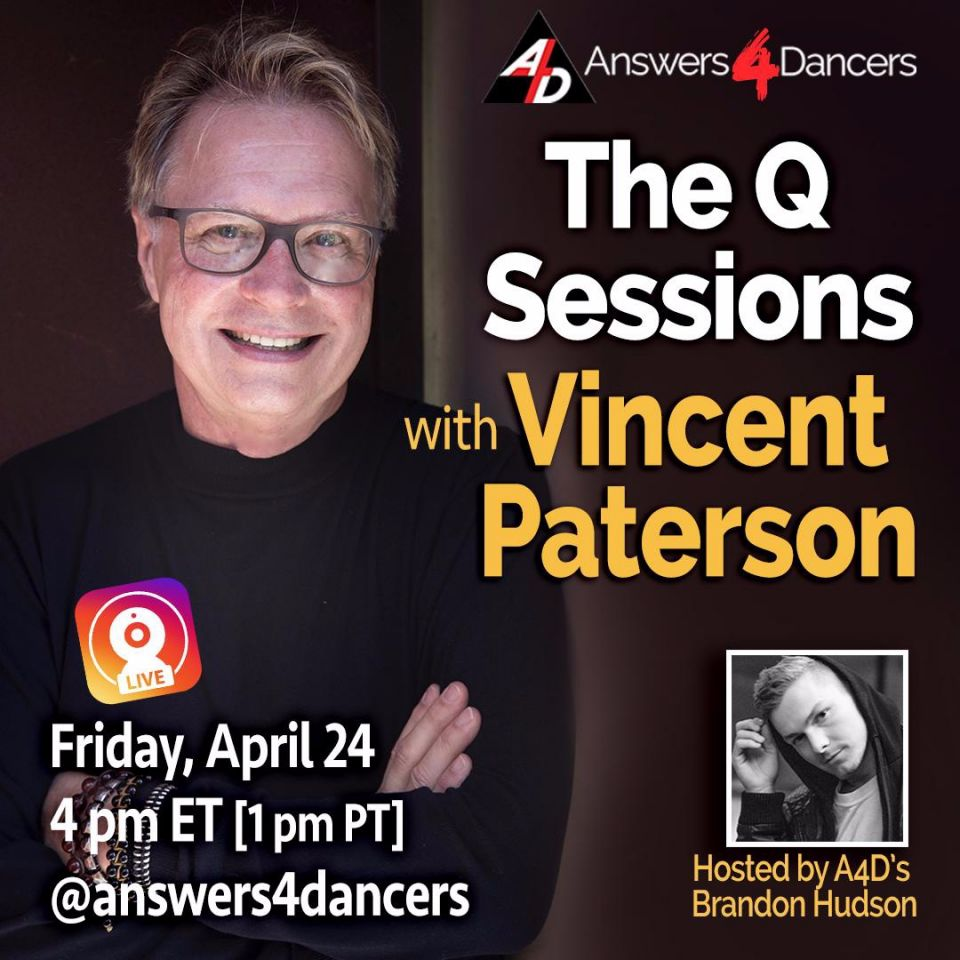 Join our next IG LIVE The Q Sessions with VINCENT PATERSON. Watch for details in The DanceBlast coming to your inbox on Thursday, April 23. We hope to see you there!